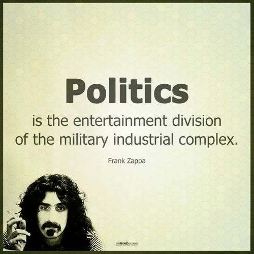 politics-is-the-entertainment-division-of-the-military-industrial-complex-8127442